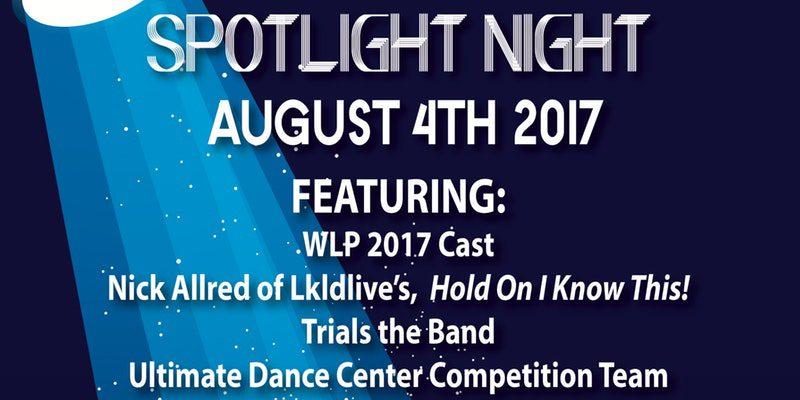 Fri. Aug. 4th, 2017 - WLP's 3rd Annual Spotlight Night